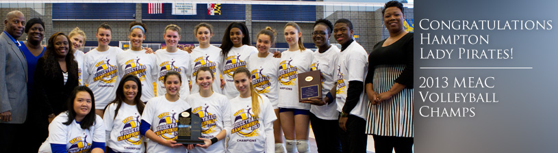 Congratulations Hampton Lady Pirates! 2013 MEAC Volleyball Champs'