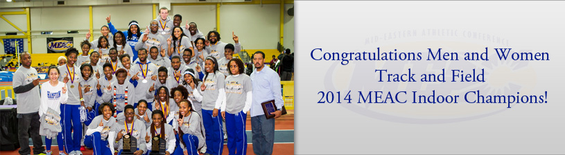 Congratulations Men and Women Track and Field 2014 MEAC Indoor Champions!