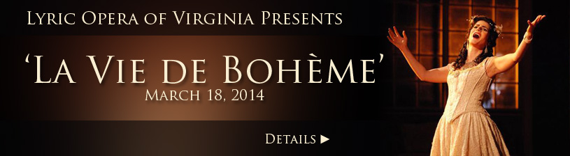 Lyric Opera of Virginia Presents 'La Vie de Bohéme' - Click here for more information.