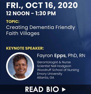 Speaker Dr. Fayron Epps. Friday, October 16, 2020. Topic: Creating Dementia Friendly Faith Villages. Click here to read this speaker's bio.