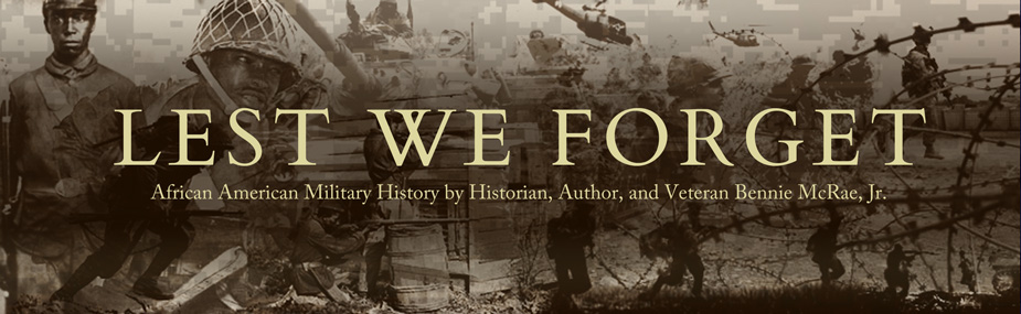 Lest We Forget - African American Military History by Researcher,  Author and Veteran Bennie McRae, Jr.